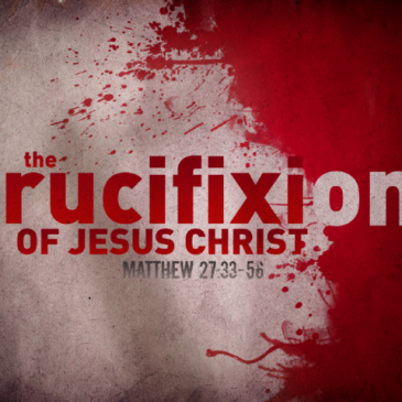 The Crucifixion of Jesus – Sunday April 13, 2014